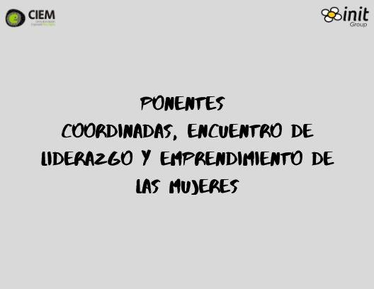 PONENTES COORDINADAS, ENCUENTRO DE LIDERAZGO Y EMPRENDIMIENTO DE LAS MUJERES